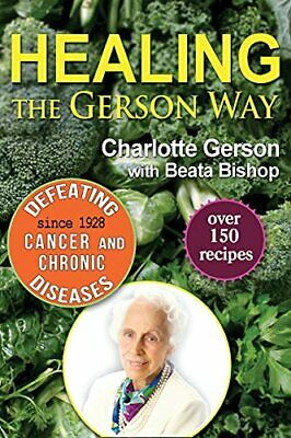 Healing the Gerson Way: Defeating Cancer and Other Chronic D... by Bishop, Beata
