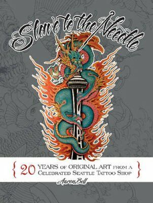 Slave to the Needle: 20 Years of Original Art from a Celebrated Seattle...