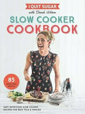 I Quit Sugar Slow Cooker Cookbook: 85 easy, nutritious slow-... by Wilson, Sarah