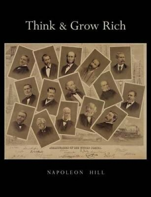 Think and Grow Rich: Unabridged Text of First Edition by Napoleon Hill...