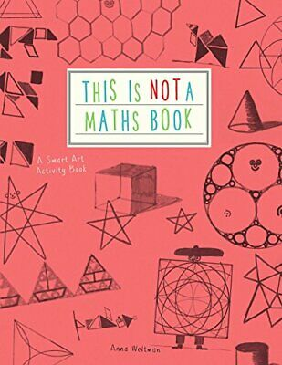 This is Not a Maths Book: A Smart Art Activity Book by Weltman, Anna Book The