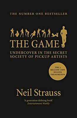 The Game: Undercover in the secret society of pickup artists by Strauss, Neil
