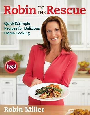 Robin to the Rescue : Quick and Simple Recipes for Delicious Home Cooking by...