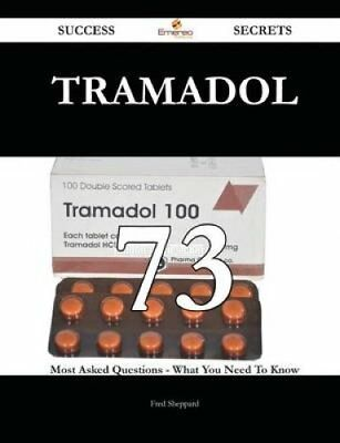Tramadol 73 Success Secrets - 73 Most Asked Questions on Tramad... 9781488869297