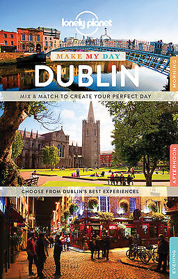 Lonely Planet Make My Day Dublin 2017 Travel Guide - BRAND NEW 9781786578983