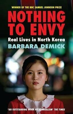 Nothing to Envy Real Lives in North Korea by Barbara Demick 9781847081414