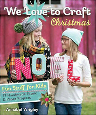 We Love to Craft Christmas: Fun Stuff for Kids 17 Handmade Fabric & Paper Projec