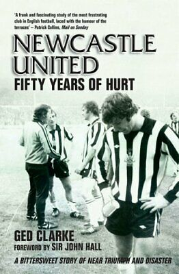 Newcastle United: Fifty Years of Hurt by Clarke, Ged Paperback Book The Cheap
