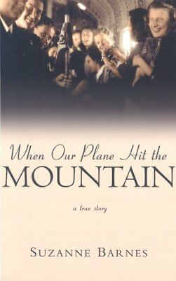 When Our Plane Hit the Mountain: A True Story by Barnes, Suzanne Paperback Book