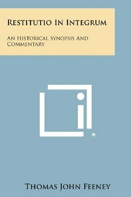 Restitutio in Integrum: An Historical Synopsis and Com... by Feeney, Thomas John