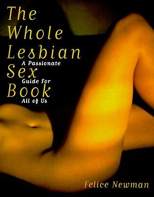 The Whole Lesbian Sex Book: A Passionate Guide for