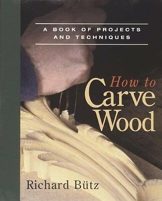 How to Carve Wood: A Book of Projects and Techniqu