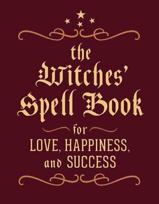 The Witches' Spell Book For Love, Happiness, and Success 9780762450817