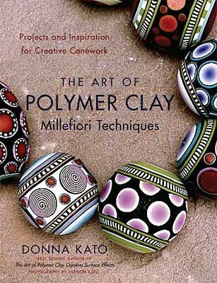 The Art of Polymer Clay Millefiori Techniques Projects and Insp... 9780823099184