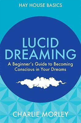 Lucid Dreaming A Beginner's Guide to Becoming Conscious in Your... 9781781803431