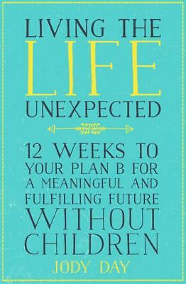 NEW Living the Life Unexpected By Jody Day Paperback Free Shipping