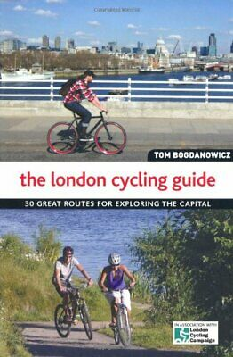 The London Cycling Guide: 30 Great Routes for E... by Bogdanowicz, Tom Paperback