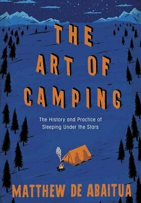 The Art of Camping: The History and Practice ... by De Abaitua, Matthew Hardback