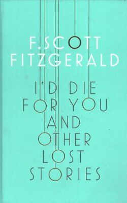 I'd Die for You: And Other Lost Stories by F. Scott Fitzgerald (Hardback, 2017)