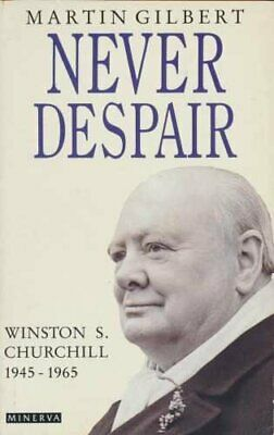 'Never Despair'. Winston S. Churchill 1945-1965 by Gilbert, Martin Hardback The