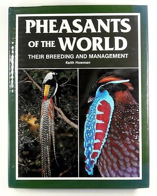PHEASANTS OF THE WORLD Their Breeding and Management KEITH HOWMAN - Hardback