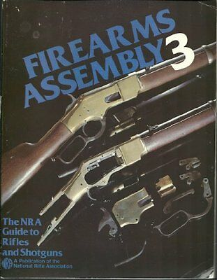 Firearms Assembly 3: The NRA Guide to Rifles and S