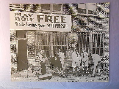 "PLAY GOLF FREE WHILE HAVING YOUR SUIT PRESSED B/W PRINT 16"" x 20"""