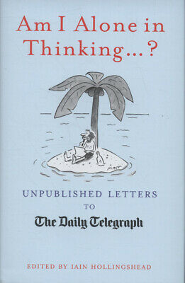 Am I alone in thinking--?: unpublished letters to the Daily Telegraph by Matt