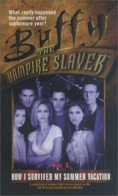 How I Survived My Summer Vacation: 1 (Buffy the Vampire Sla... by etc. Paperback