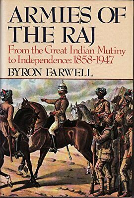 Armies of the Raj: From the Great Indian Mutiny to... by Farwell, Byron Hardback