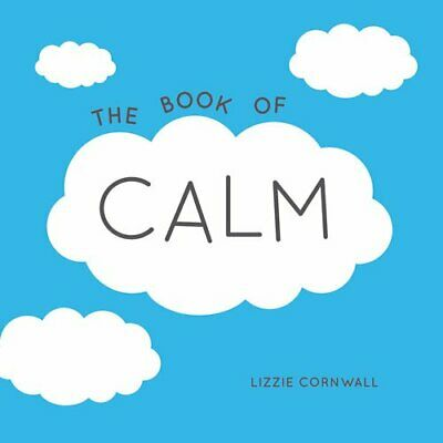 The Book of Calm: Quotations and Ideas to Bring Peace int... by Cornwall, Lizzie