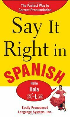 Say It Right In Spanish: The Easy Way to Pronounce Correctl... by Epls Paperback