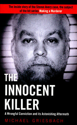 The innocent killer: a true story of a wrongful conviction and its astonishing