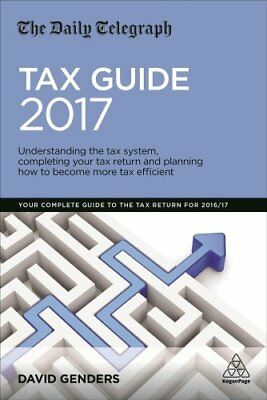 The Daily Telegraph Tax Guide 2017: Understanding the Tax System, Completing...
