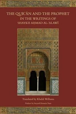 The Qur'an and the Prophet in the Writings of Shaykh Ahmad Al-A... 9781903682777