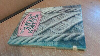 The Complete Book of Traditional Aran Knitti... by Hollingworth, Shelag Hardback