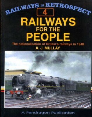 Railways for the People: The Nationalisation of Britain's Railwa..., Mullay, A J