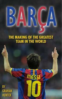 Barca: The Making of the Greatest Team in the World by Graham Hunter (Paperback)