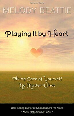 Playing It by Heart: Taking Care of Yourself No M... by Melody Beattie Paperback