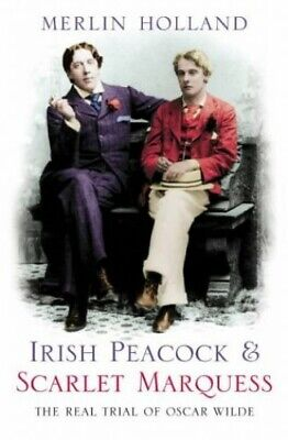 Irish Peacock and Scarlet Marquess: The Real Trial of Oscar Wilde Paperback Book