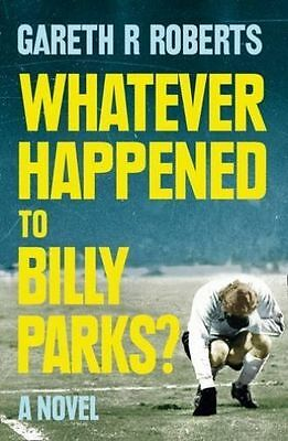 Whatever Happened to Billy Parks by Gareth Roberts New Book