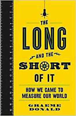 The Long and the Short of It: How We Came to Measure Our World, New, Donald, Gra