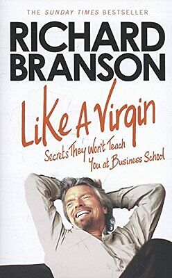 Like A Virgin: Secrets They Won't Teach You at Business School, Branson, Sir Ric