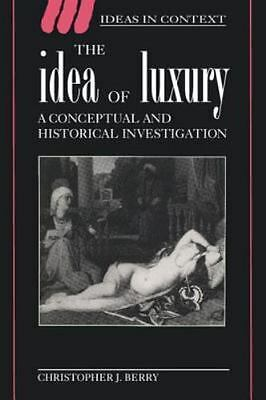 The Idea of Luxury: A Conceptual and Historical Investigation by Christopher J.