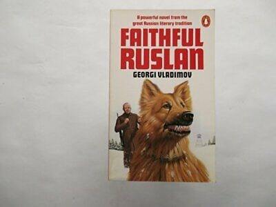 Faithful Ruslan: The Story of a Guard Dog (Rn: Georgi� Ni... by Vladimov, Georgi
