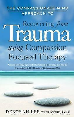The Compassionate Mind Approach to Recovering from Trauma: Series editor, Paul G