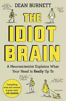 The Idiot Brain: A Neuroscientist Explains What Your Head is... by Burnett, Dean