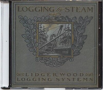 "1905 Lidgerwood ""Logging by Steam"" Manual on CD - Logging Systems and more"