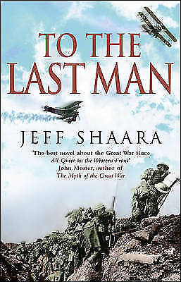 To the Last Man: A Novel of the First World War by Jeff Shaara, Book, New PB