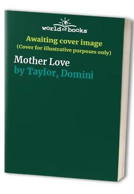 Mother Love by Taylor, Domini Hardback Book The Cheap Fast Free Post